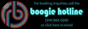 For booking inquiries, call the Boogie Hotline at 314 884 0245